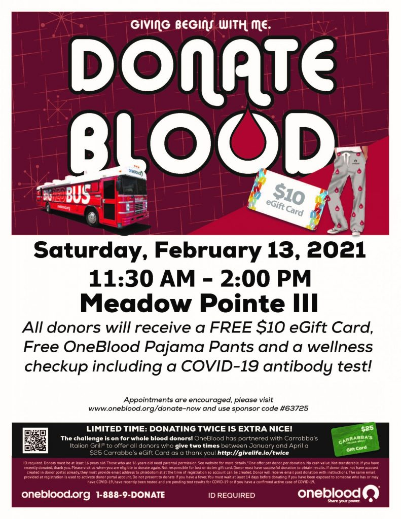 Donate Blood: Saturday, February 13, 2021 11:30 AM - 2:00 PM Meadow Pointe III All donors will receive a free $10 eGift Card, Free OneBlood Pajama Pants and a welness checkup including a COVID-19 antibody test!